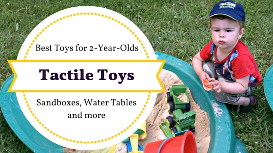 Tactile Toys for 2-Year-Olds: Sandboxes, Water Tables and More